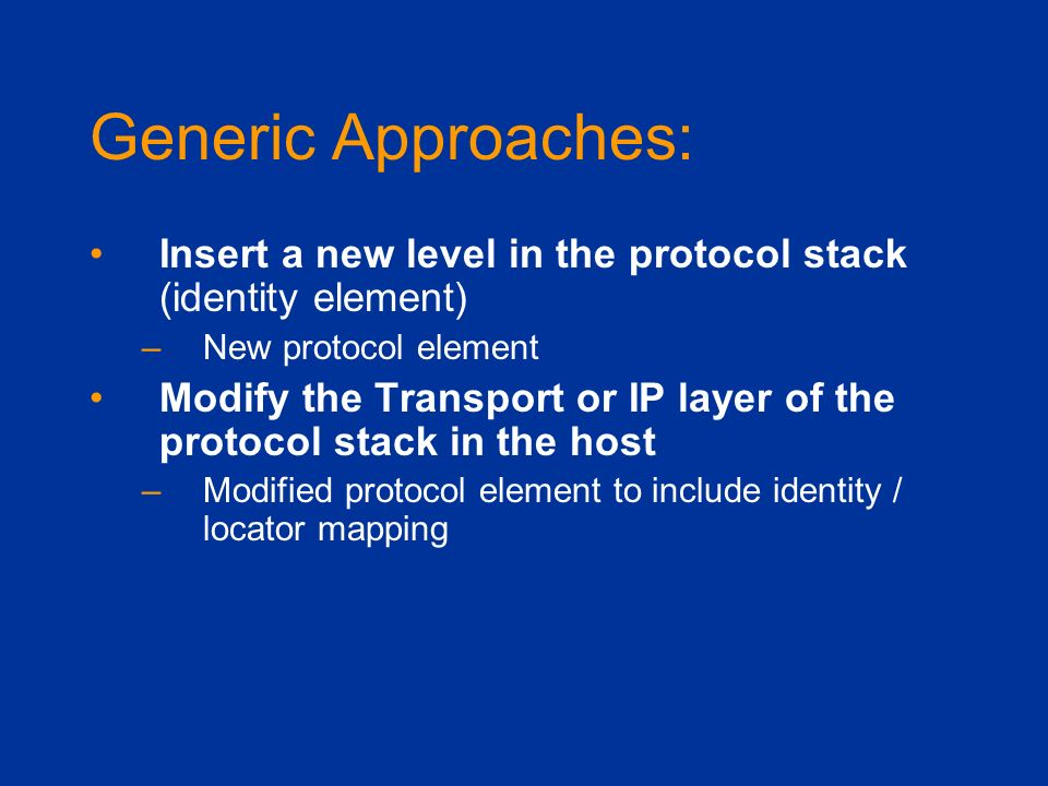 Generic Approaches: Insert a new level in the protocol stack (identity element) –New protocol element Modify the Transport or IP layer of the protocol