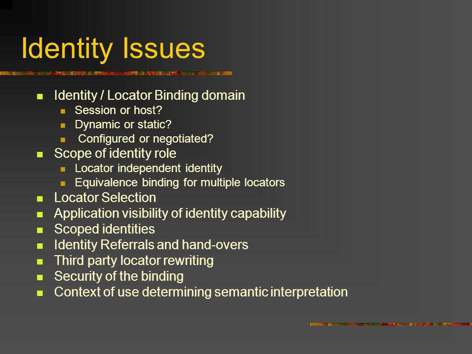 Identity Issues Identity / Locator Binding domain Session or host.