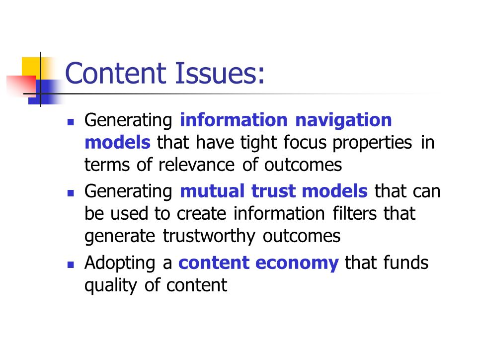 The Content Model Internet-based Content Abundance Information publication will continue to be driven into cheaper and easier to use models Single point content publication architectures will fade to be replaced by reference-driven distributed cache models A content URL becomes in effect an index used to query a cache, not a lookup performed at a nominated unique location How can a consumer know that the content is genuine.