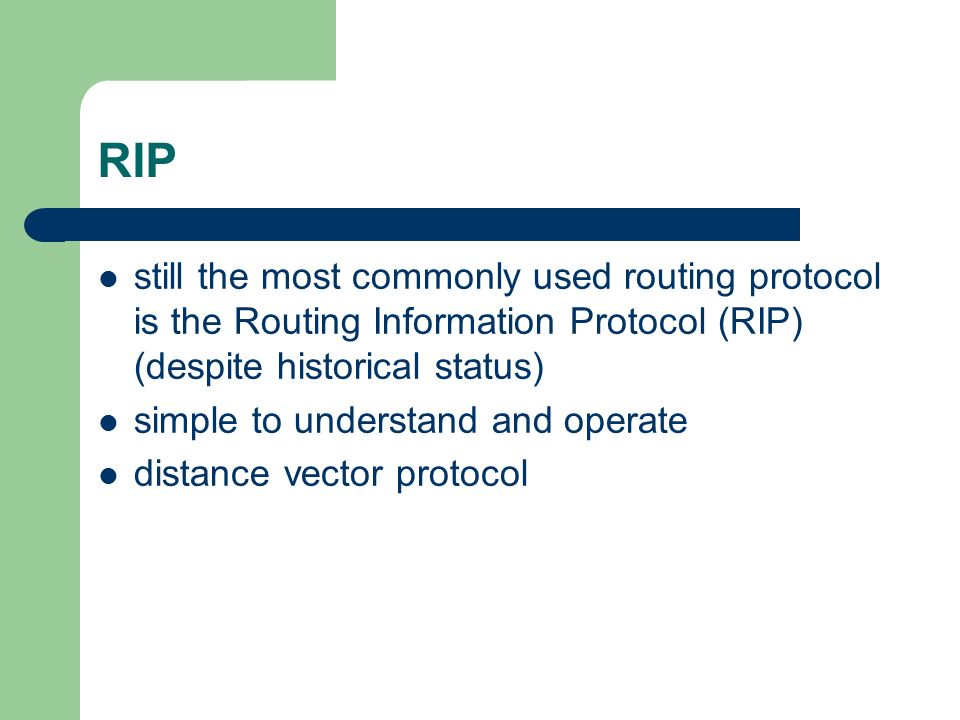 RIP still the most commonly used routing protocol is the Routing Information Protocol (RIP) (despite historical status) simple to understand and operate distance vector protocol