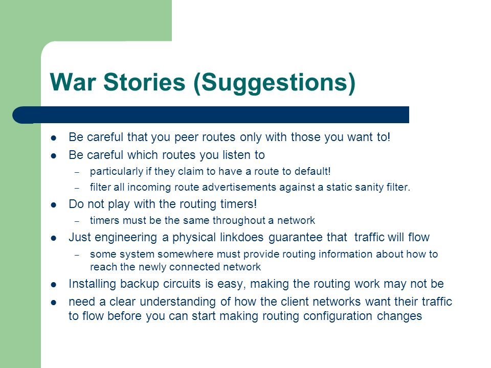 War Stories (Suggestions) Be careful that you peer routes only with those you want to.