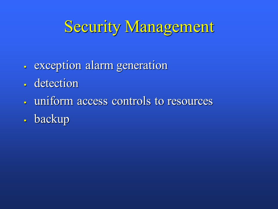 Security Management exception alarm generation exception alarm generation detection detection uniform access controls to resources uniform access controls to resources backup backup