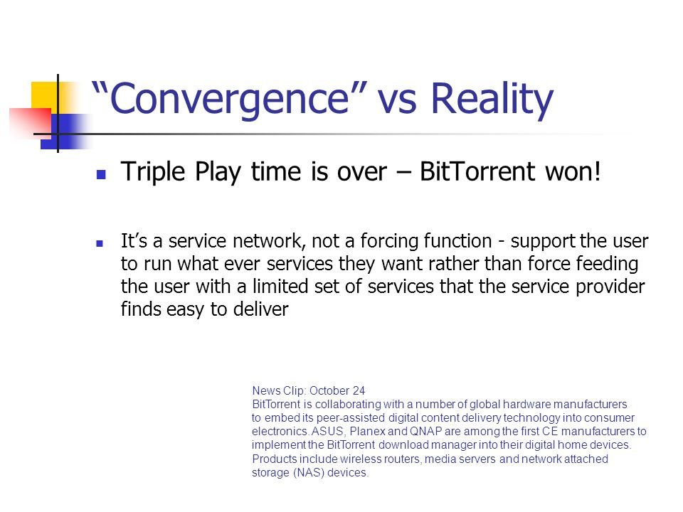 Convergence vs Reality Triple Play time is over – BitTorrent won.