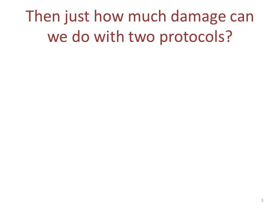 Then just how much damage can we do with two protocols? 3