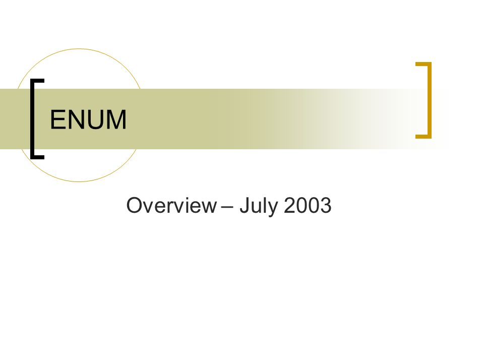ENUM Overview – July 2003