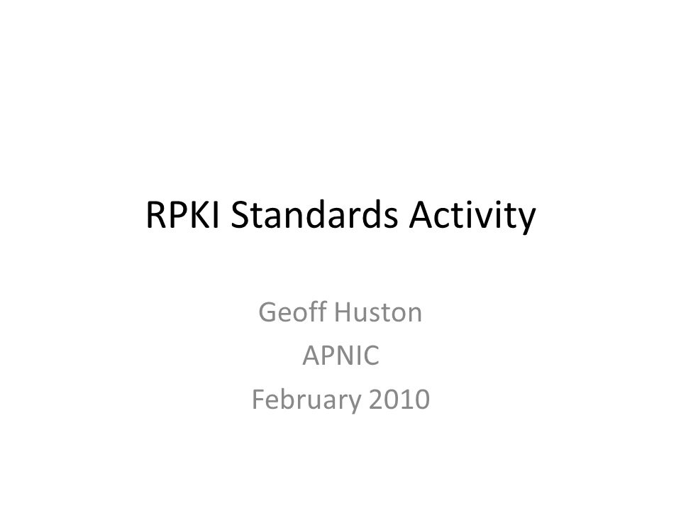 RPKI Standards Activity Geoff Huston APNIC February 2010