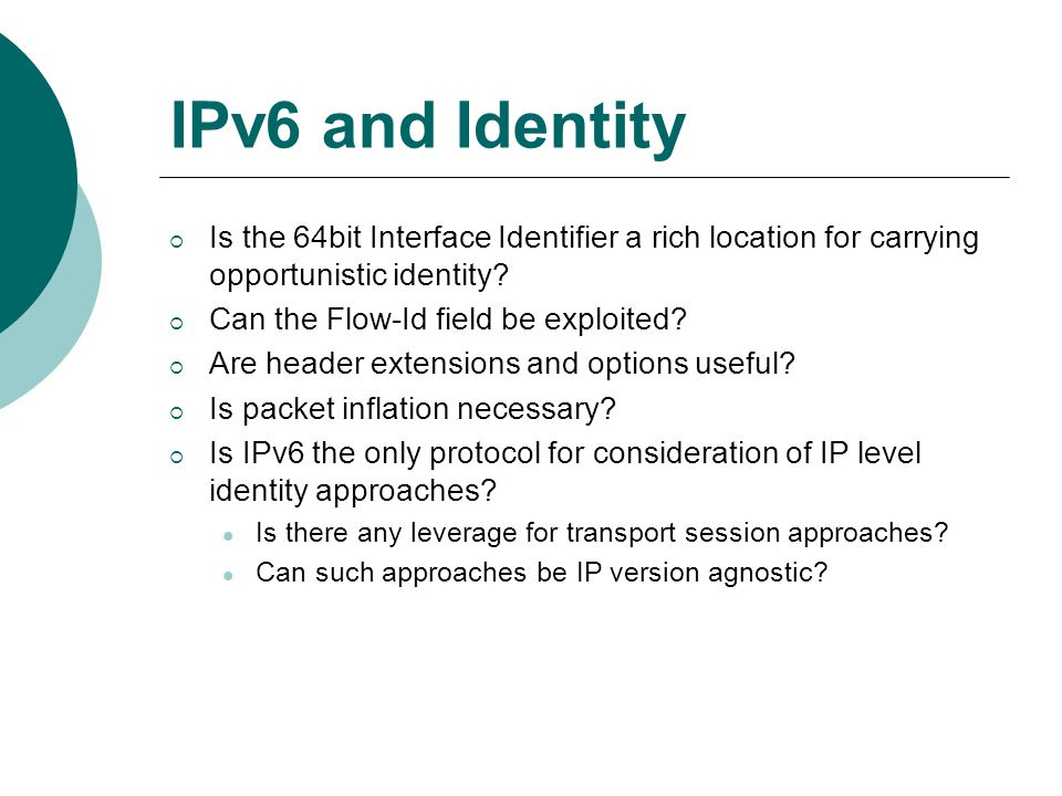 IPv6 and Identity Is the 64bit Interface Identifier a rich location for carrying opportunistic identity.