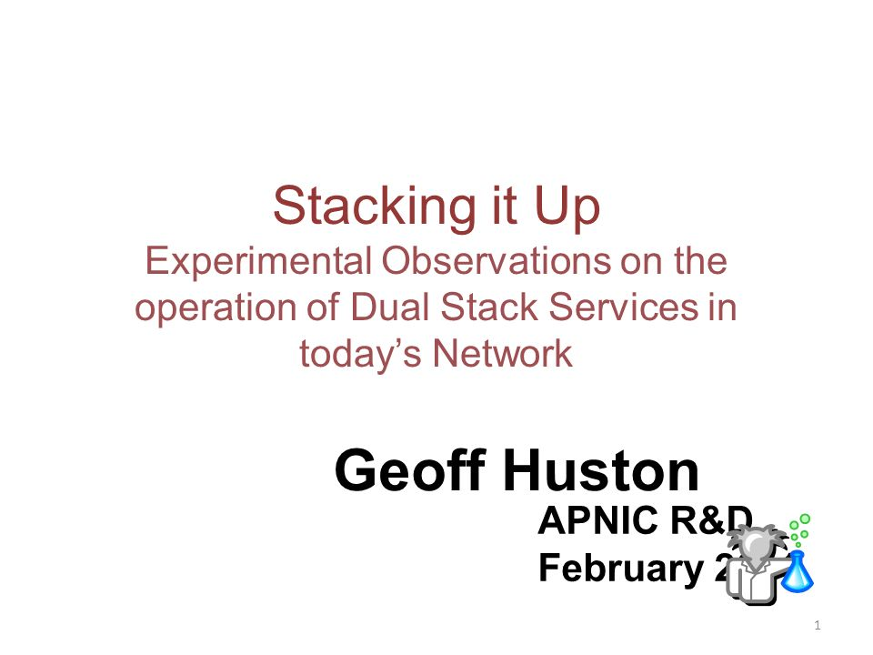 Stacking it Up Experimental Observations on the operation of Dual Stack Services in todays Network Geoff Huston APNIC R&D February 2011 1
