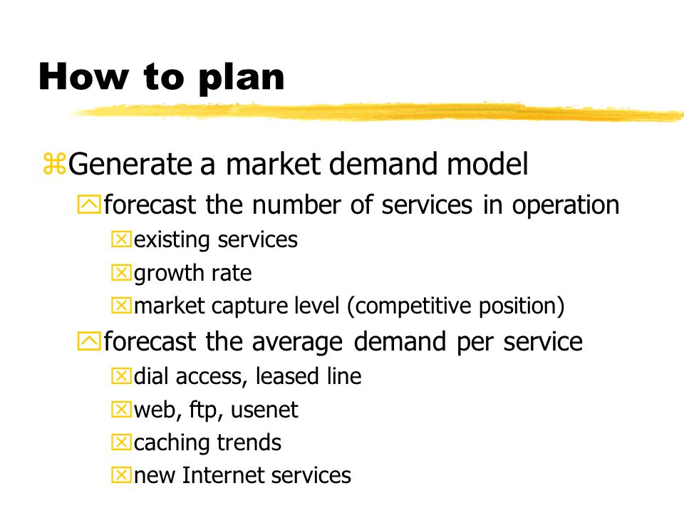 How to plan zGenerate a market demand model yforecast the number of services in operation xexisting services xgrowth rate xmarket capture level (compe