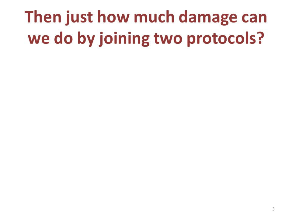 Then just how much damage can we do by joining two protocols 3