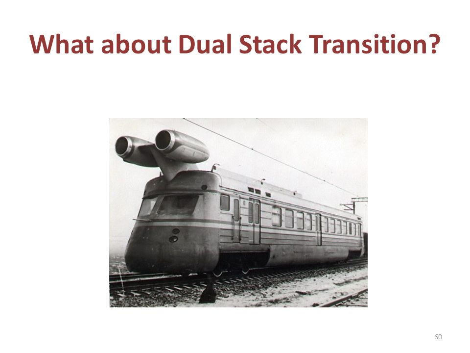 What about Dual Stack Transition 60