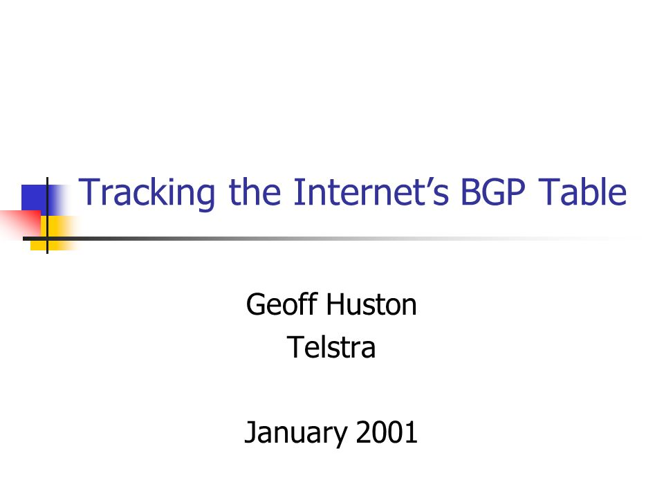 Tracking the Internets BGP Table Geoff Huston Telstra January 2001