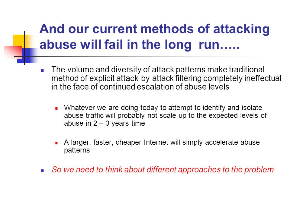 And our current methods of attacking abuse will fail in the long run…..