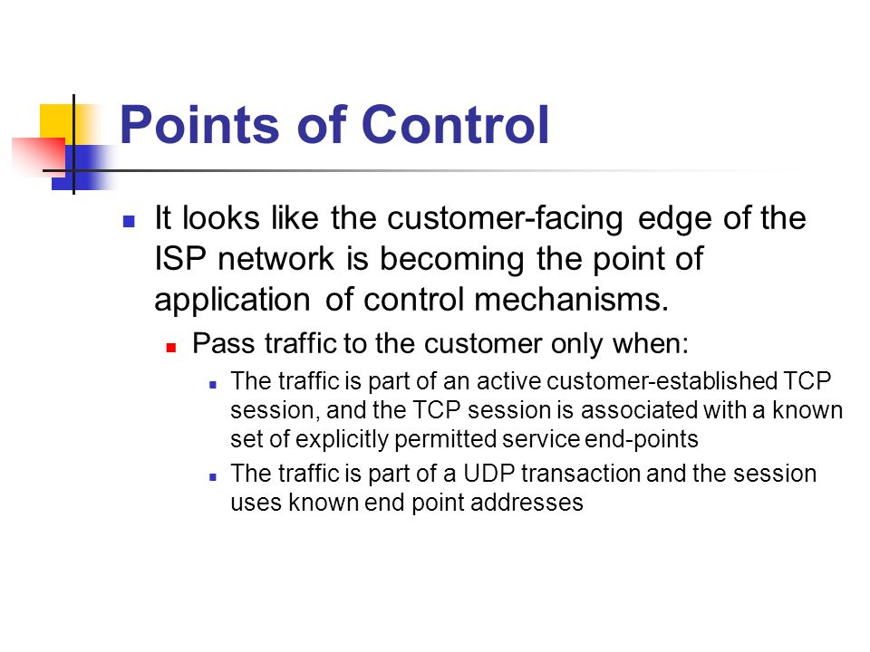 Points of Control It looks like the customer-facing edge of the ISP network is becoming the point of application of control mechanisms. Pass traffic t
