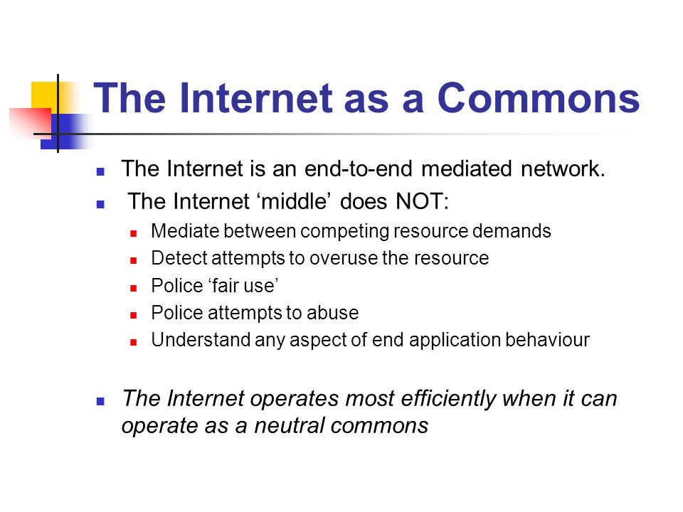The Internet as a Commons The Internet is an end-to-end mediated network.