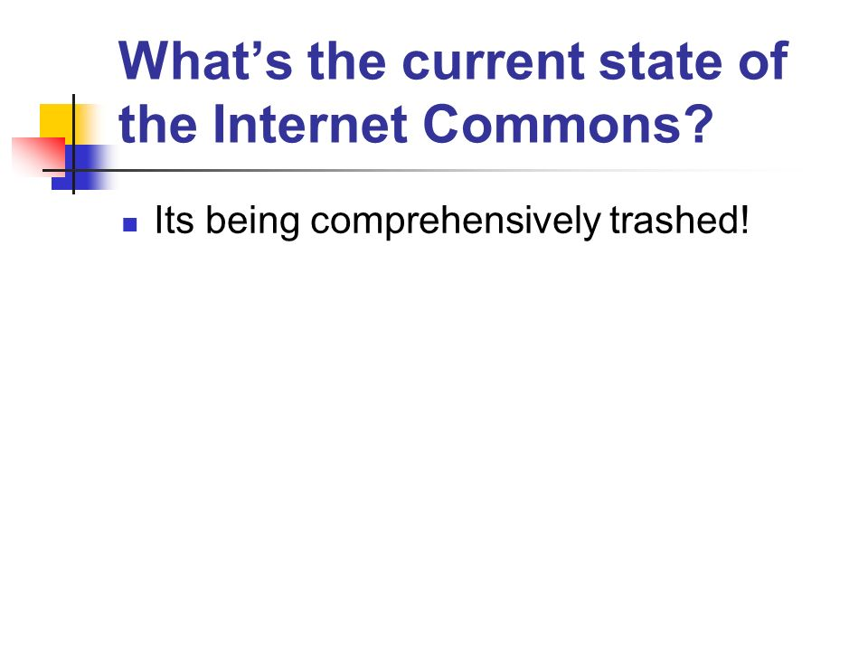 Whats the current state of the Internet Commons Its being comprehensively trashed!
