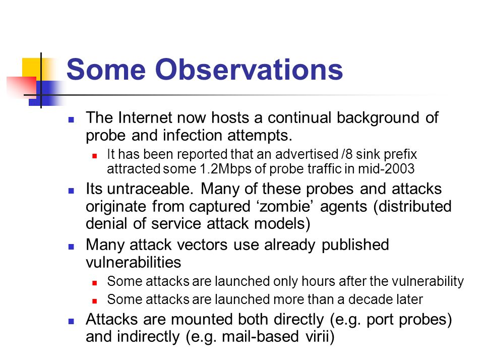 Some Observations The Internet now hosts a continual background of probe and infection attempts.