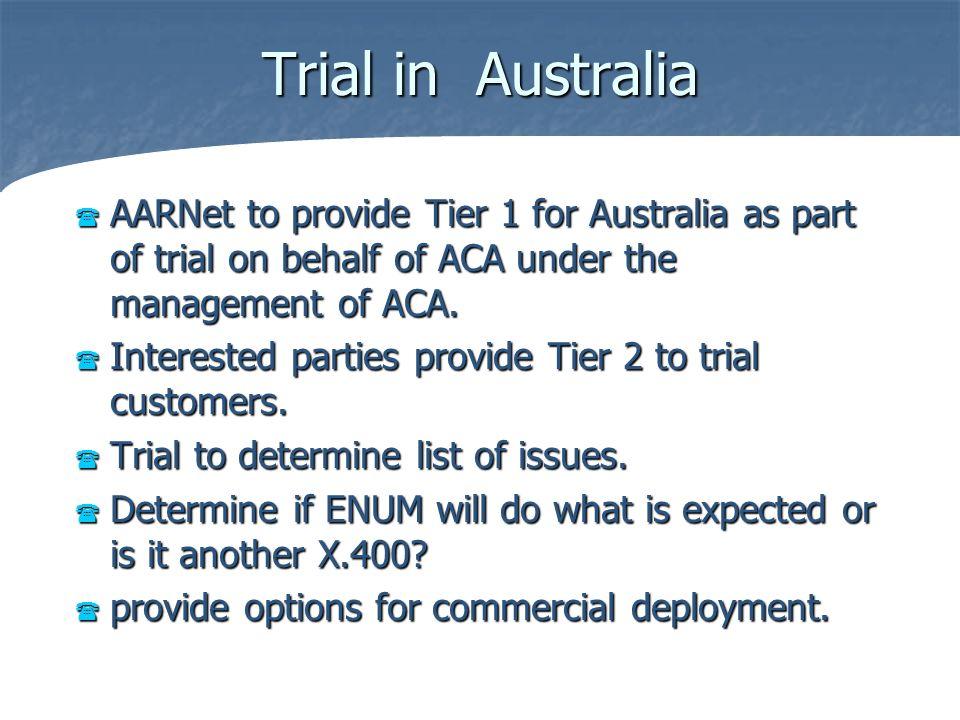 Trial in Australia AARNet to provide Tier 1 for Australia as part of trial on behalf of ACA under the management of ACA. AARNet to provide Tier 1 for