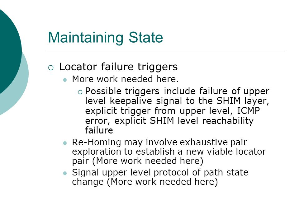 Maintaining State Locator failure triggers More work needed here. Possible triggers include failure of upper level keepalive signal to the SHIM layer,