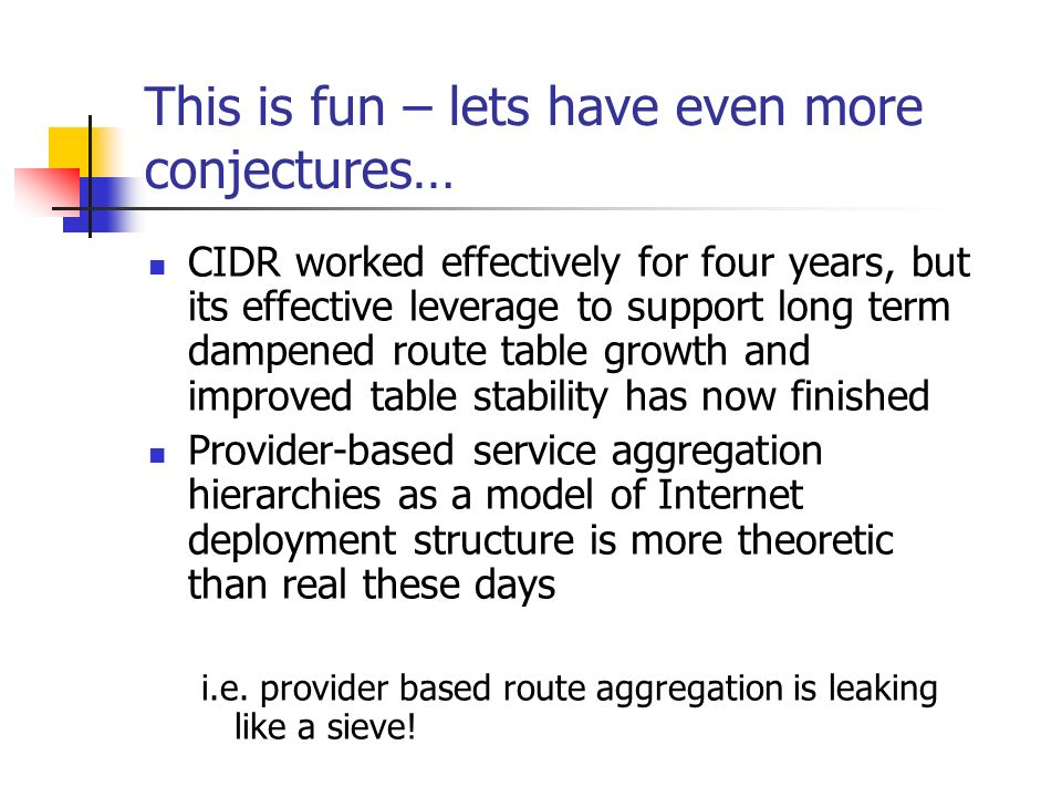 This is fun – lets have even more conjectures… CIDR worked effectively for four years, but its effective leverage to support long term dampened route
