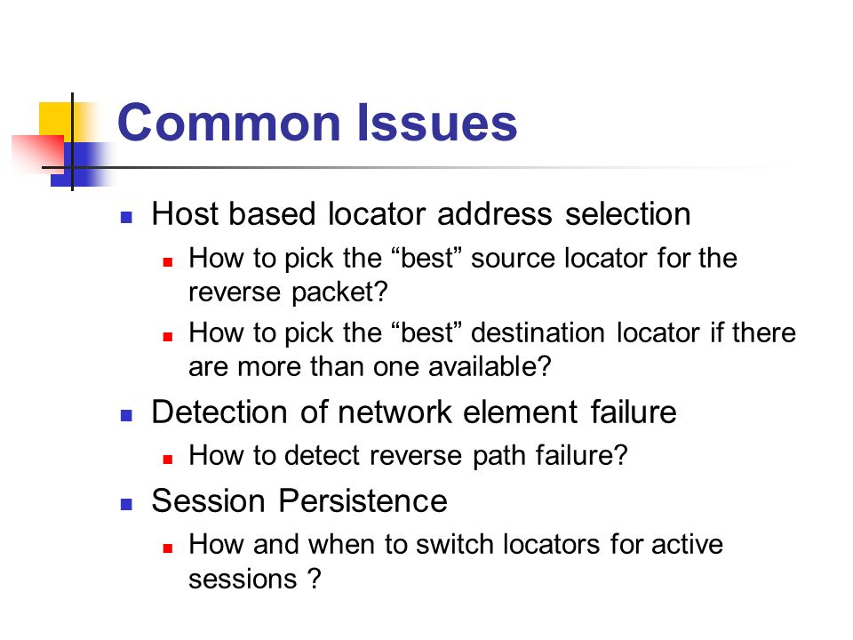 Common Issues Host based locator address selection How to pick the best source locator for the reverse packet? How to pick the best destination locato