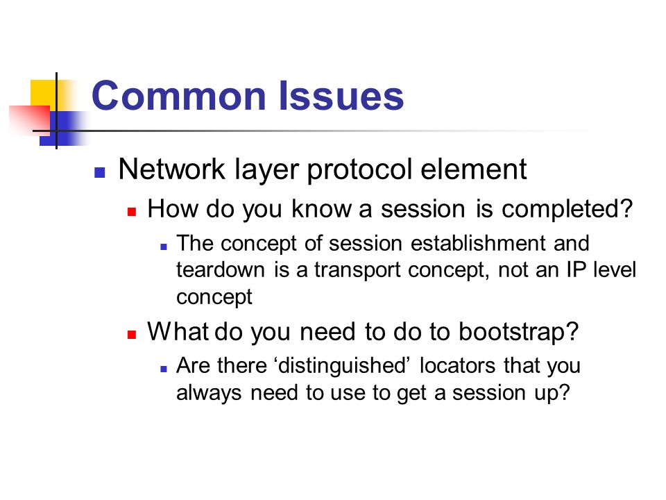 Common Issues Network layer protocol element How do you know a session is completed? The concept of session establishment and teardown is a transport