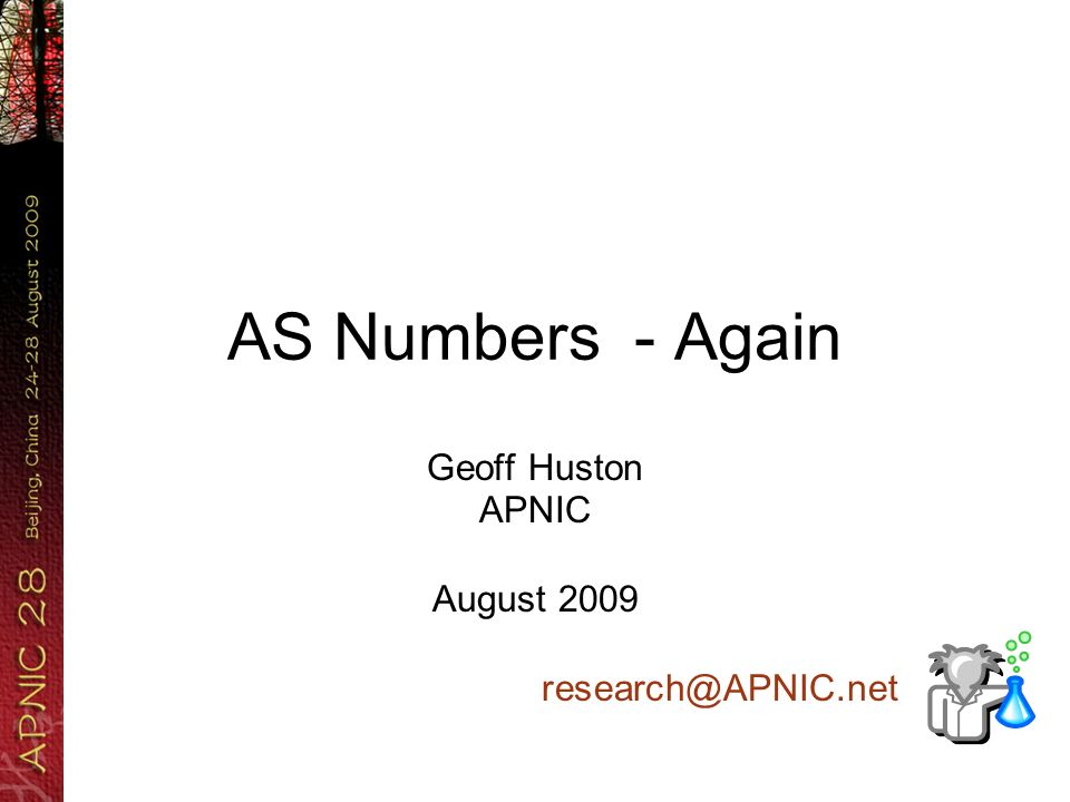 AS Numbers - Again Geoff Huston APNIC August 2009 research@APNIC.net