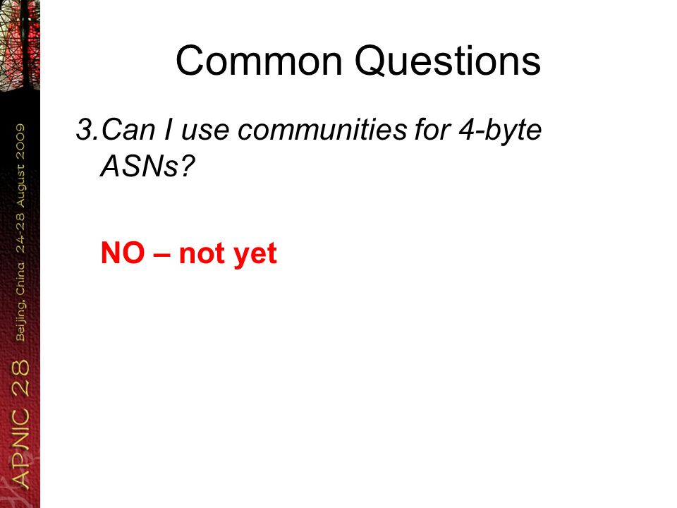 Common Questions 3.Can I use communities for 4-byte ASNs NO – not yet