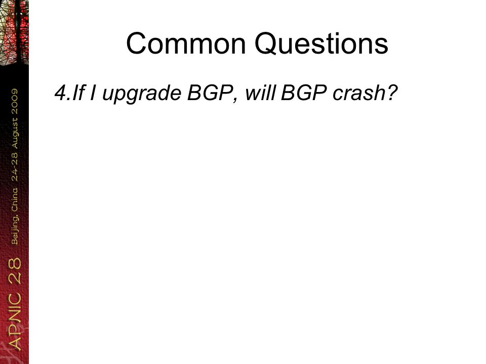 Common Questions 4.If I upgrade BGP, will BGP crash