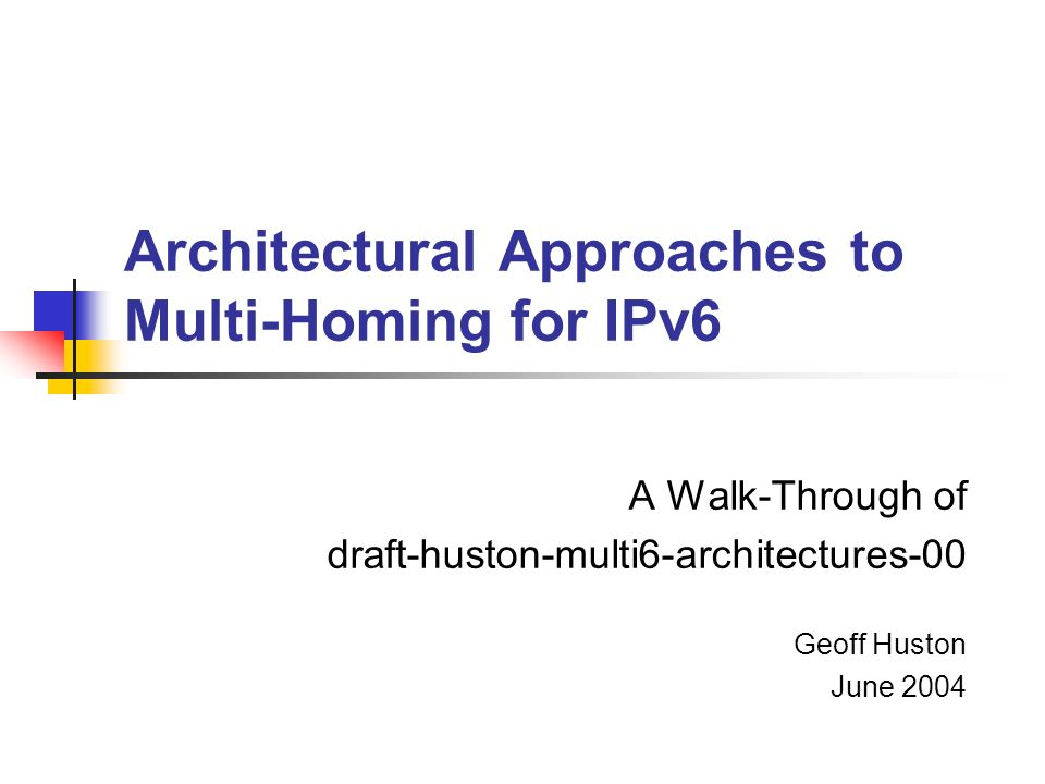 Architectural Approaches to Multi-Homing for IPv6 A Walk-Through of draft-huston-multi6-architectures-00 Geoff Huston June 2004