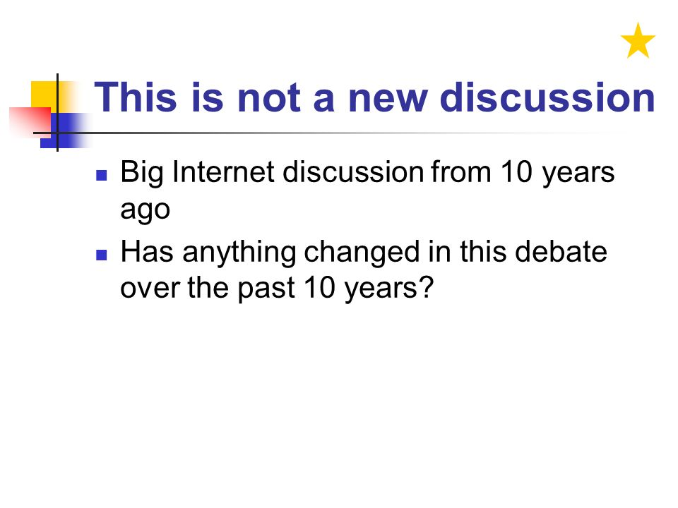 This is not a new discussion Big Internet discussion from 10 years ago Has anything changed in this debate over the past 10 years