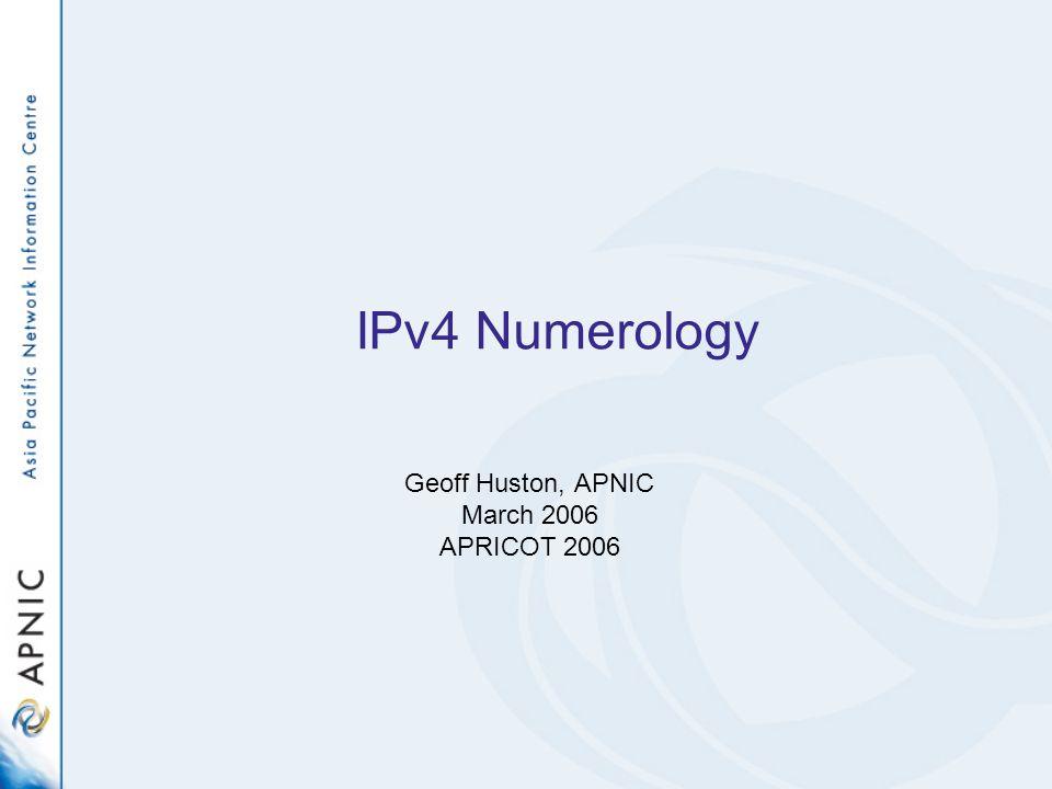 Geoff Huston, APNIC March 2006 APRICOT 2006 IPv4 Numerology