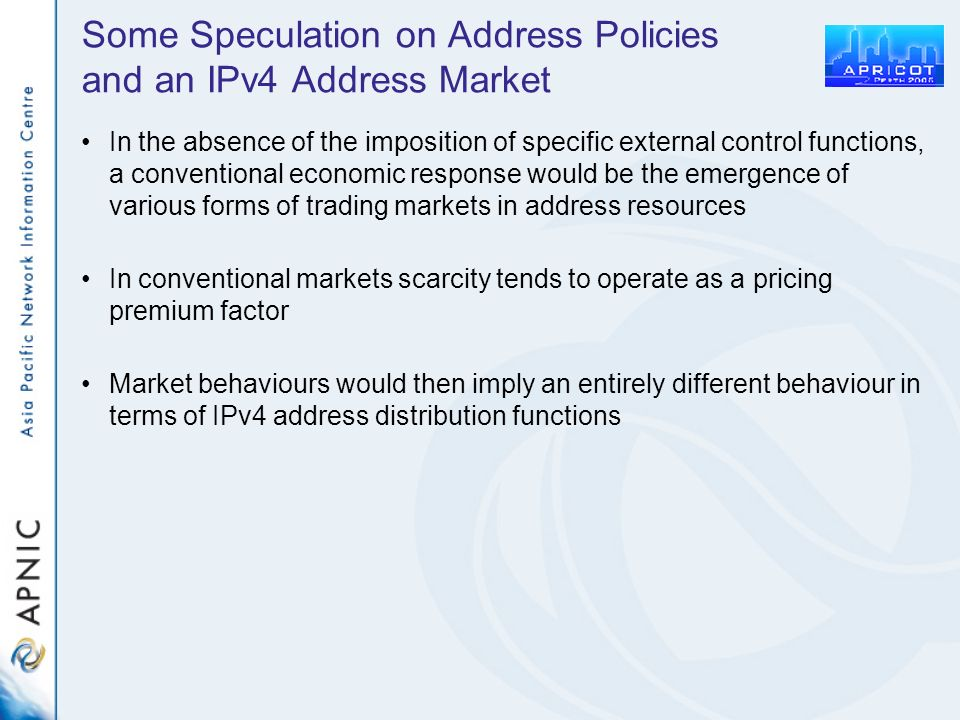Some Speculation on Address Policies and an IPv4 Address Market In the absence of the imposition of specific external control functions, a conventiona