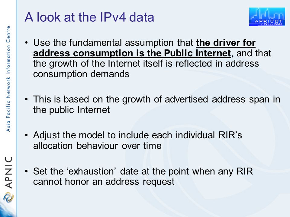 A look at the IPv4 data Use the fundamental assumption that the driver for address consumption is the Public Internet, and that the growth of the Inte