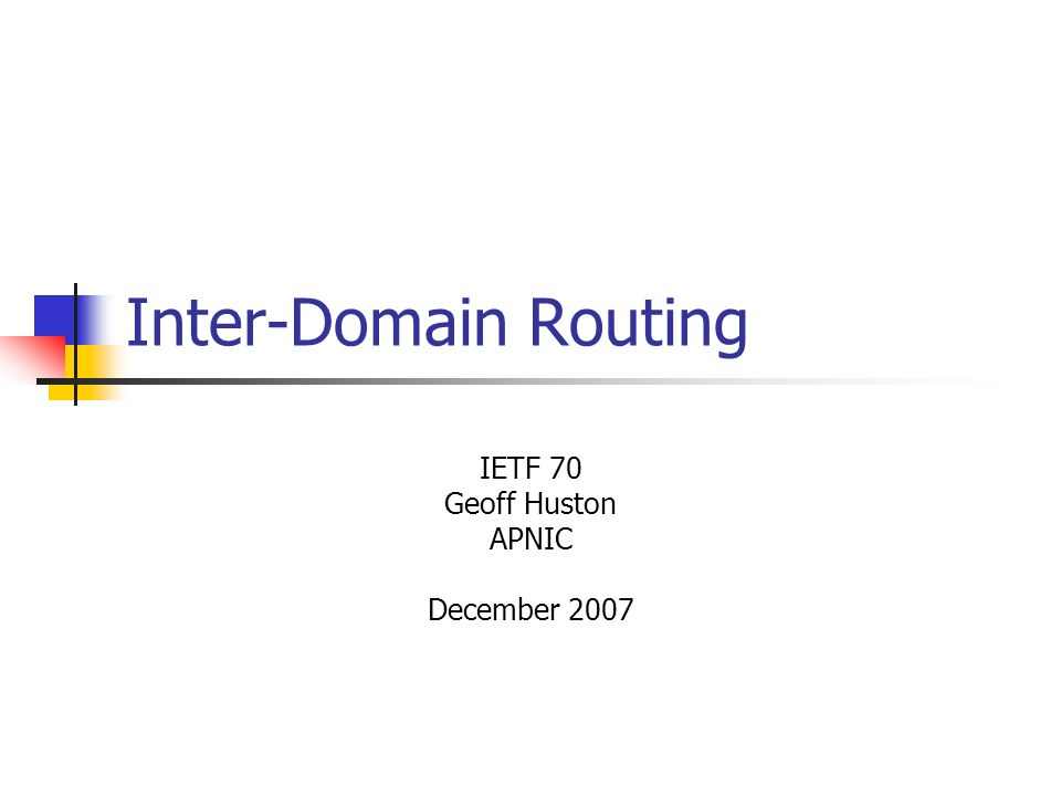 Inter-Domain Routing IETF 70 Geoff Huston APNIC December 2007
