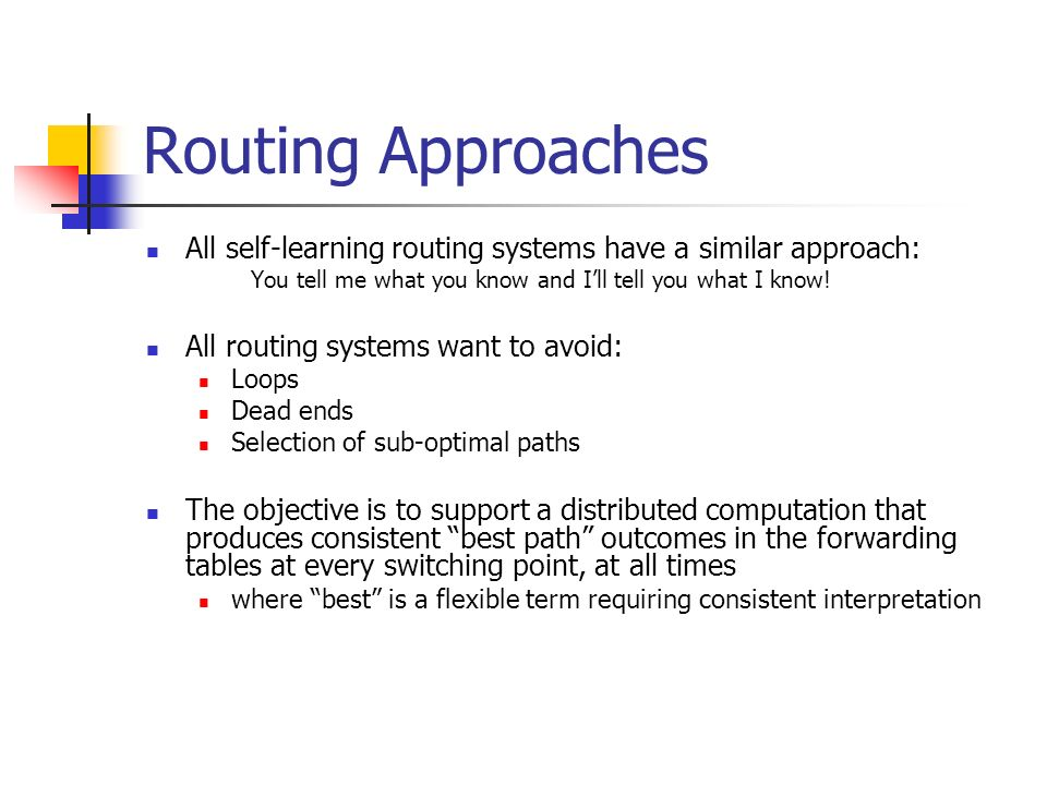 Routing Approaches All self-learning routing systems have a similar approach: You tell me what you know and Ill tell you what I know.
