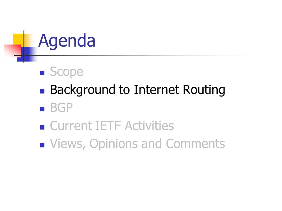 Agenda Scope Background to Internet Routing BGP Current IETF Activities Views, Opinions and Comments