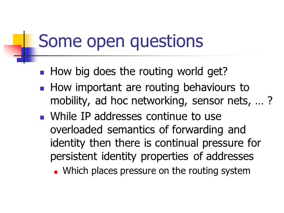 Some open questions How big does the routing world get.