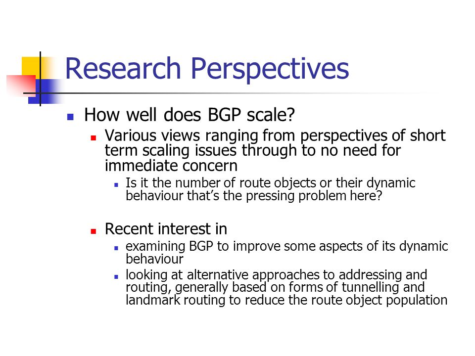 Research Perspectives How well does BGP scale.