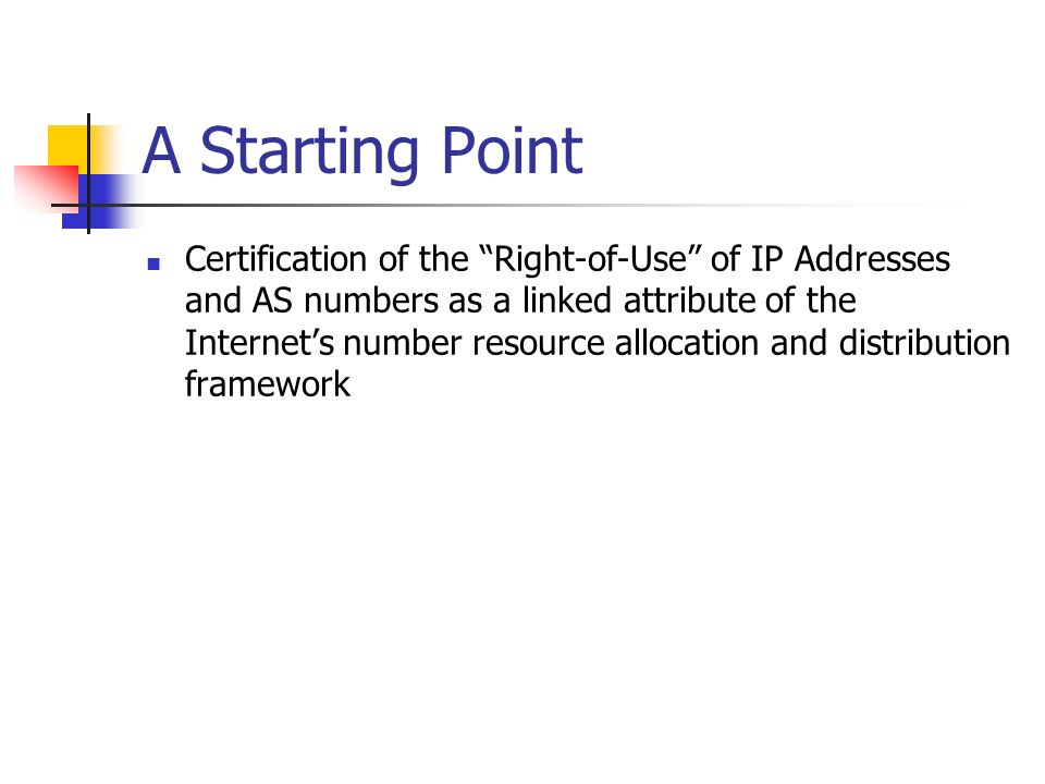 A Starting Point Certification of the Right-of-Use of IP Addresses and AS numbers as a linked attribute of the Internets number resource allocation an