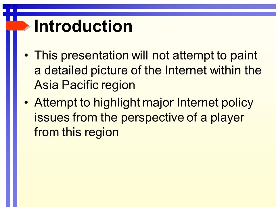 Introduction This presentation will not attempt to paint a detailed picture of the Internet within the Asia Pacific region Attempt to highlight major