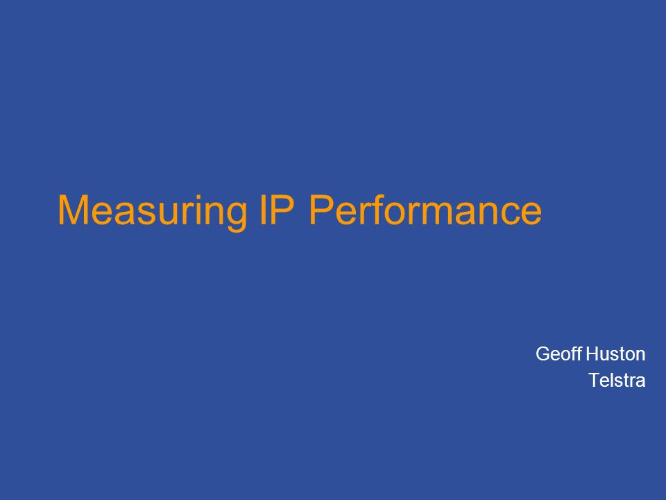 Measuring IP Performance Geoff Huston Telstra
