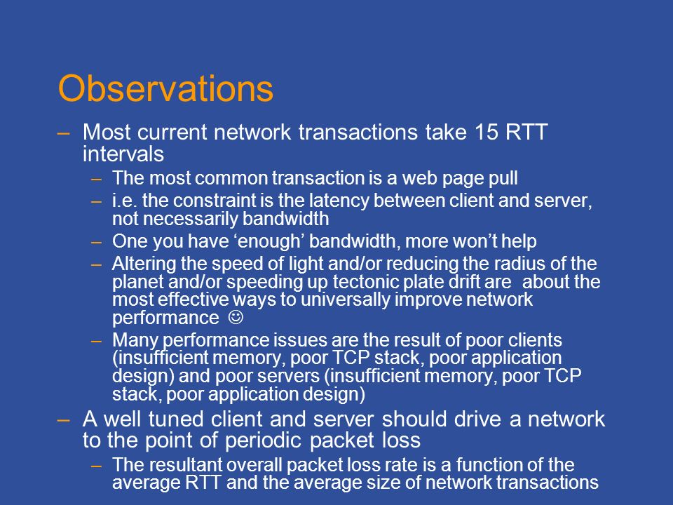 Observations –Most current network transactions take 15 RTT intervals –The most common transaction is a web page pull –i.e.