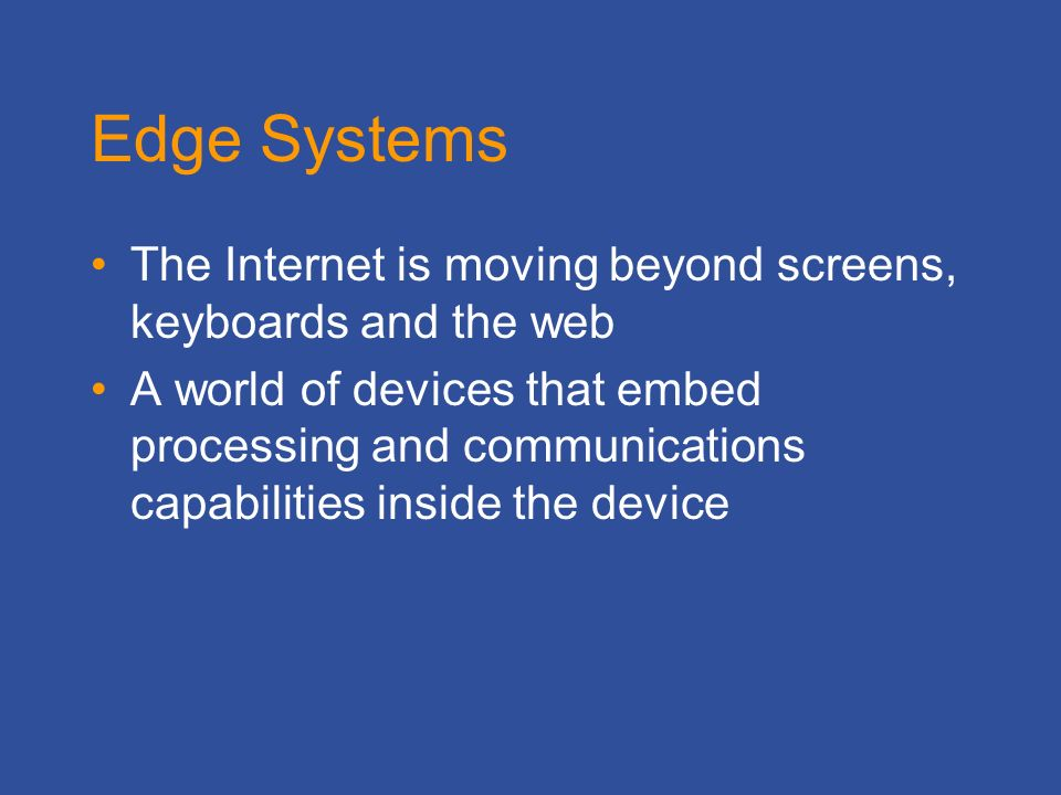 The Internet is moving beyond screens, keyboards and the web A world of devices that embed processing and communications capabilities inside the device
