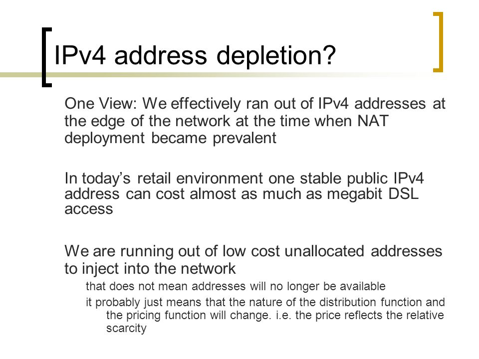IPv4 address depletion? One View: We effectively ran out of IPv4 addresses at the edge of the network at the time when NAT deployment became prevalent