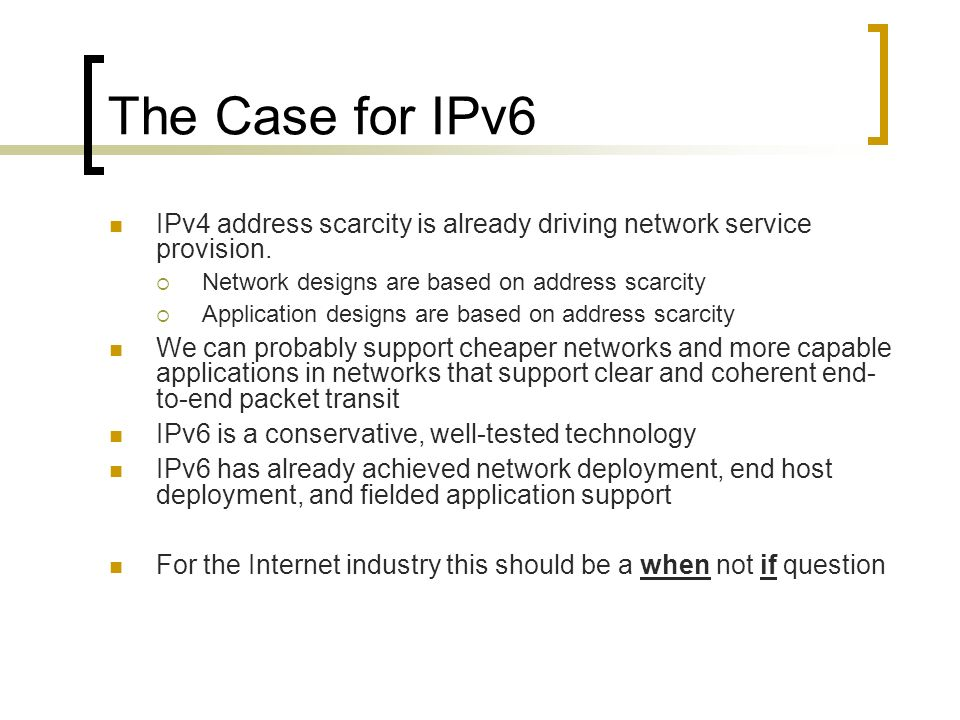 The Case for IPv6 IPv4 address scarcity is already driving network service provision. Network designs are based on address scarcity Application design