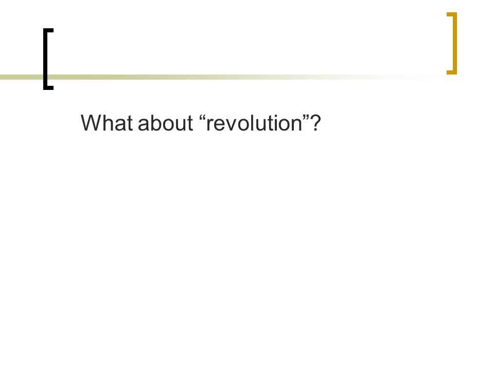 What about revolution?