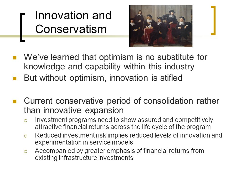 Innovation and Conservatism Weve learned that optimism is no substitute for knowledge and capability within this industry But without optimism, innova