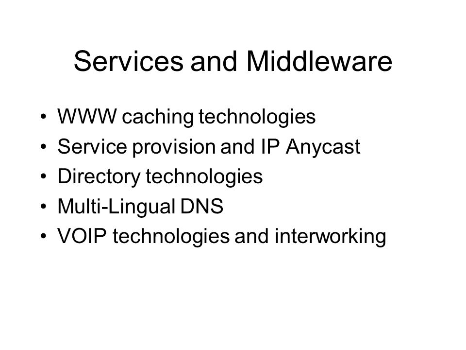 Services and Middleware WWW caching technologies Service provision and IP Anycast Directory technologies Multi-Lingual DNS VOIP technologies and interworking