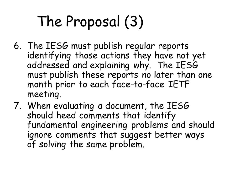 The Proposal (3) 6.The IESG must publish regular reports identifying those actions they have not yet addressed and explaining why.